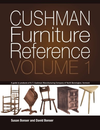 Cushman Furniture Reference, Volume 1: Furniture by the H. T. Cushman Manufacturing Company of North Bennington, Vermont -