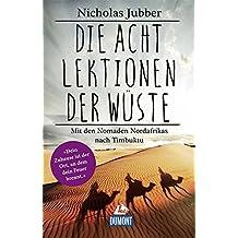 Die acht Lektionen der Wüste: Mit den Nomaden Nordafrikas nach Timbuktu (DuMont Welt - Menschen - Reisen)