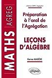 Leçons d'Algèbre : Préparation à l'Oral de l'Agrégation Maths