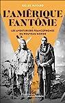 L'Amérique fantôme : Les aventuriers francophones du Nouveau Monde par Havard