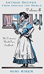 The Victorian World Fare Cookbook, Volume 8: Antique Recipes from Around the World (Victorian Cookery) (English Edition)