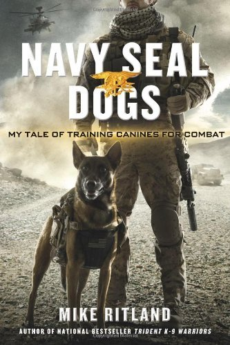 Navy SEAL Dogs: My Tale of Training Canines for Combat by Mike Ritland (2013-10-29)