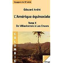 L'Amérique équinoxiale - De Villavicensio à Las Cruces (1878)