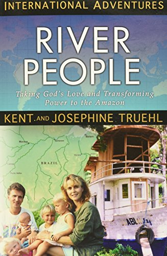 The River People: Taking God's Love and Transforming Power to the Amazon (International Adventure) por Kent Truehl