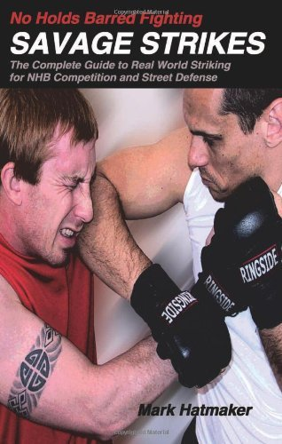 No Holds Barred Fighting: Savage Strikes: The Complete Guide to Real World Striking for NHB Competition and Street Defense (No Holds Barred Fighting series) by Mark Hatmaker (2004-06-01)