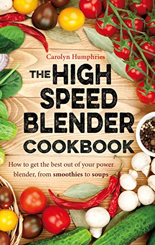 the-high-speed-blender-cookbook-how-to-get-the-best-out-of-your-multi-purpose-power-blender-from-smo