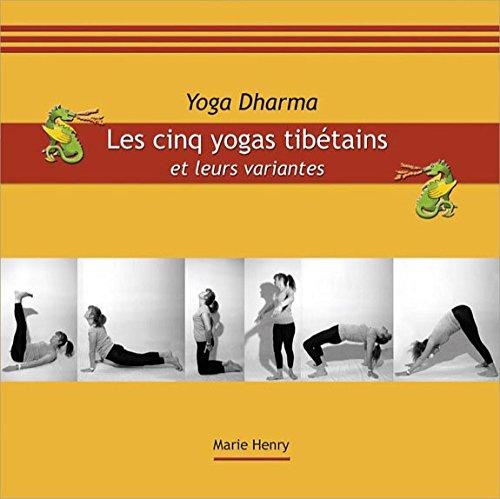 Les cinq yogas tibétains et leurs variantes par Marie Henry