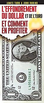 L'effondrement du dollar et de l'euro: et comment en profiter par [Turk, James, Rubino, John]