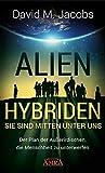ALIEN-HYBRIDEN! Sie sind mitten unter uns: Der Plan der Außerirdischen, die Menschheit zu unterwerfen - David M. Jacobs
