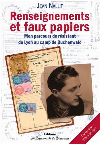 Renseignements et faux papiers : Mon parcours de résistant de Lyon au camp de Buchenwald par Jean Nallit