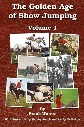 The Golden Age of Show Jumping (Volume 1) by Frank Waters (2015-02-12)