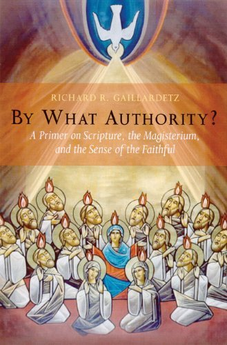 By What Authority?: A Primer on Scripture, the Magisterium, and the Sense of the Faithful: Written by Richard R. Gaillardetz, 2003 Edition, Publisher: Liturgical Press [Paperback]