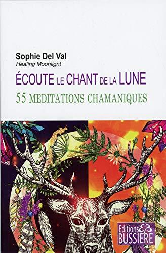 Ecoute le chant de la lune - 55 méditations chamaniques par Sophie Del Val