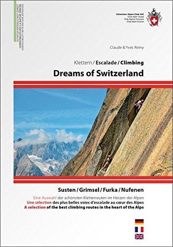 Dreams of Switzerland: Die schönsten Kletterrouten im Herzen der Schweiz / Les plus belles voies d'escalade au coeur des Alpes / The best climbing routes in the heart of the alps (Kletterführer)