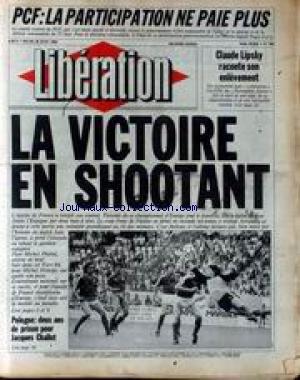 LIBERATION [No 965] du 28/06/1984 - PCF - LA PARTICIPATION NE PAIE PLUS - CLAUDE LIPSKY RACONTE SON ENLEVEMENT - LA VICTOIRE EN SHOOTANT - EQUIPE DE FRANCE - POLOGNE - 2 ANS DE PRISON POUR JACQUES CHALLOT. par Collectif