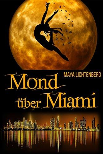 Mond über Miami: ein modernes Märchen von [Lichtenberg, Maya]