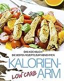 Low Carb Leichte Küche - Das Kochbuch: Die besten Rezepte & Low Carb Lebensmittel: kalorieanarm abnehmen ohne Sport für Faule