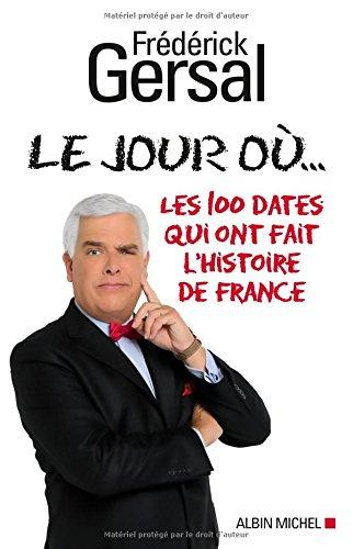 LE JOUR OU. -Les 100 Dates qui ont fait l'Histoire de France