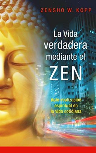 La vida verdadera mediante el ZEN: Auto-realización espiritual en la vida cotidiana