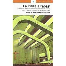 La Bíblia a l'abast. Comentaris al leccionari de la missa dominical. Cicle C. Volum 1. Advent - Nadal - Temps de durant l'any (El Gra de Blat)
