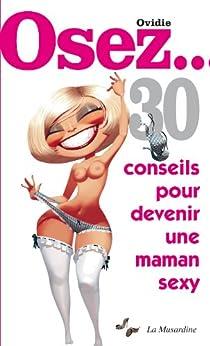 Osez 30 conseils pour devenir une maman sexy par [Ovidie]