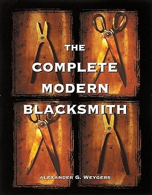 [( The Complete Modern Blacksmith By Weygers, Alexander ( Author ) Paperback Feb - 1997)] Paperback