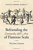 [(Befriending the Commedia Dell'Arte of Flaminio Scala: The Comic Scenarios)] [Author: Natalie Crohn Schmitt] published on (October, 2014)