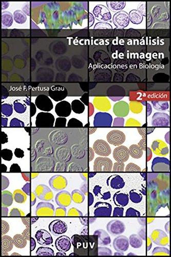 Técnicas de análisis de imagen (2a ed.): Aplicaciones en Biología por José F. Pertusa Grau