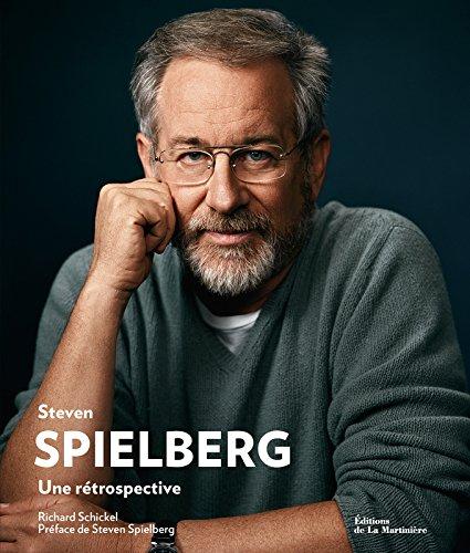 Steven Spielberg. Une rétrospective par Richard Schickel