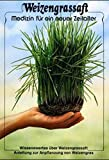 Weizengrassaft: Medizin für ein neues Zeitalter