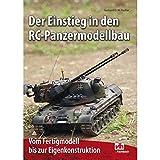 Der Einstieg in den RC-Panzermodellbau: Vom Fertigmodell bis zur Eigenkonstruktion