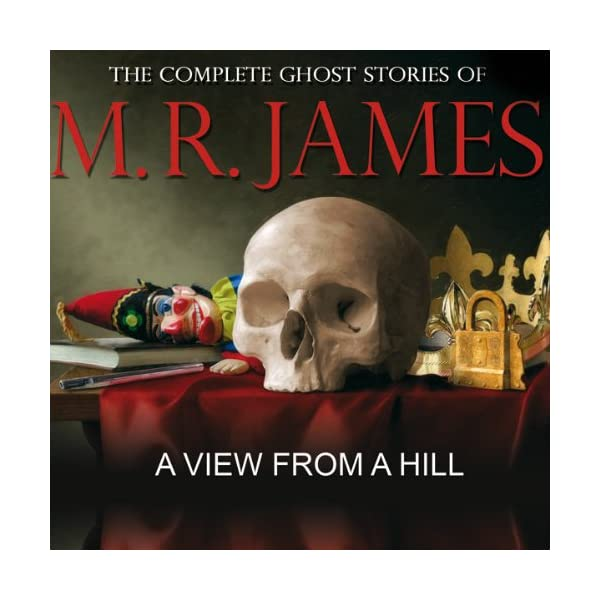 A View from a Hill: The Complete Ghost Stories of M R James 51UwBvtnqmL