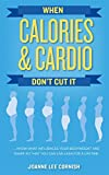 When Calories & Cardio Don't Cut It: Know what influences your body weight and shape so that you can live lean for a lifetime (English Edition)