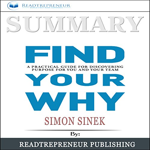 Summary: 'Find Your Why: A Practical Guide for Discovering Purpose for You and Your Team'