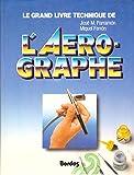 Le Grand livre technique de l'aérographe - Étude du matériel et des outils, des principes de dessin et de peinture, des techniques de base, de la théorie et de la pratique de l'art de l'aérographe