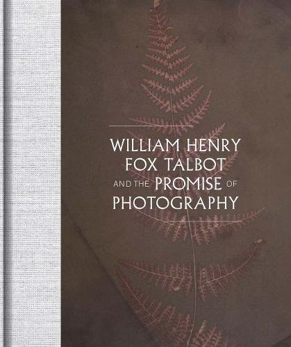 William Henry Fox talbot and the promise of photography par Daniel Leers