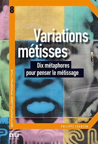 Variations métisses : Dix métaphores pour penser le métissage