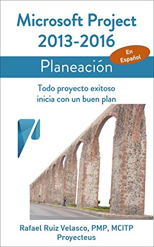 Microsoft Project 2013-2016, Planeación: Todo proyecto exitoso inicia con un buen plan (Administrando Proyectos con Microsoft Project nº 2) por Rafael Ruiz Velasco de Lira