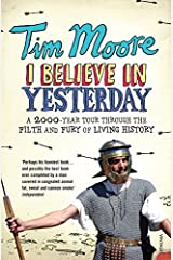 I Believe In Yesterday: A 2000 year Tour through the Filth and Fury of Living History: My Adventures in Living History Paperback