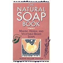 The Natural Soap Book: Making Herbal and Vegetable-Based Soaps by Cavitch, Susan Miller (1995) Paperback