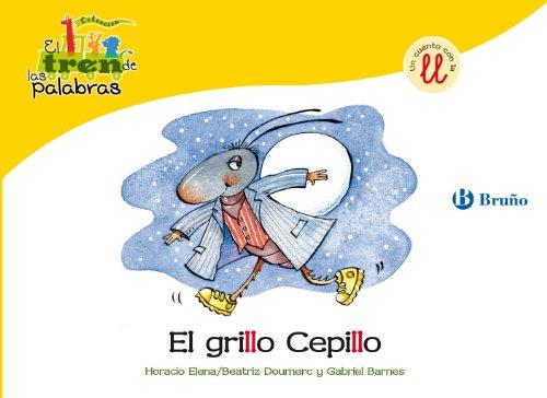 El grillo Cepillo: Un cuento con la LL (Castellano - A Partir De 3 Años - Libros Didácticos - El Tren De Las Palabras nº 17) por Beatriz Doumerc