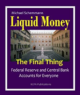 Liquid Money - The Final Thing. Federal Reserve and Central Bank Accounts for Everyone (English Edition) di [Schemmann, Michael]