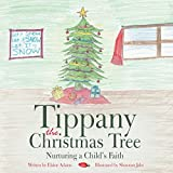 Tippany the Christmas Tree: Nurturing a Child'S Faith