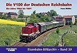 Die V 100 der Deutschen Reichsbahn. Die Jahre 1964 - 1991 (Eisenbahn-Bildarchiv)