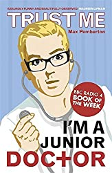 Trust Me, I'm a (Junior) Doctor by Max Pemberton (2008-08-07)