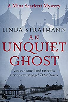 An Unquiet Ghost (Mina Scarletti Mystery Book 3) by [Stratmann, Linda]