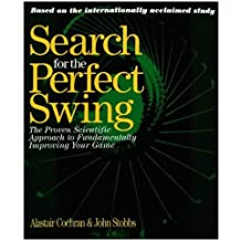 Search for the Perfect Swing: The Proven Scientific Approach to Fundamentally Improving Your Game