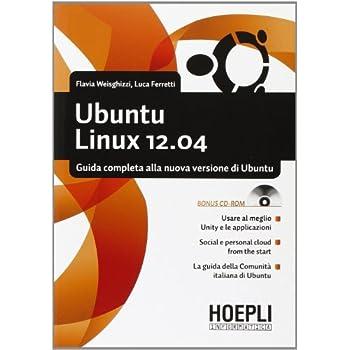 Ubuntu Linux 12.04. Guida Completa Alla Nuova Versione Di Ubuntu. Con Cd-Rom