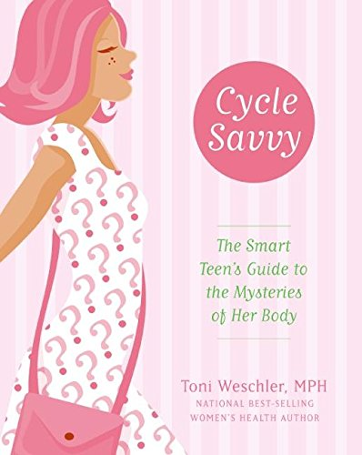 Cycle Savvy: The Smart Teen's Guide to the Mysteries of Her Body por Toni Weschler