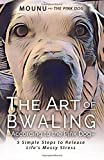 The Art of Bwaling ~According to the Pink Dog: 5 Simple Steps to Release Life's Messy stress (The Prequel To The Pink Dog Chronicles from The Tavern of The Divine)